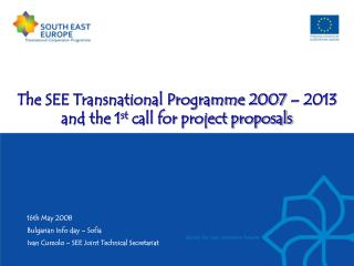 The SEE Transnational Programme 2007 – 2013 and the 1 st  call for project proposals