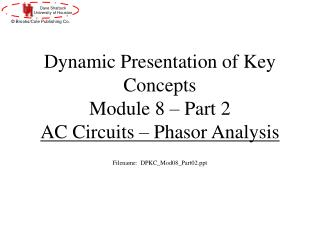 Dynamic Presentation of Key Concepts  Module 8 � Part 2 AC Circuits � Phasor Analysis