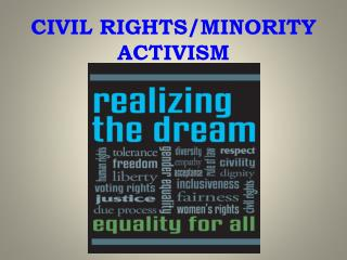 CIVIL RIGHTS/MINORITY ACTIVISM