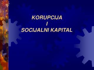 KORUPCIJA  I  SOCIJALNI KAPITAL
