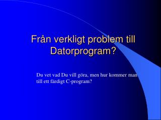 Från verkligt problem till Datorprogram?