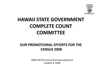 HAWAII STATE GOVERNMENT  COMPLETE COUNT  COMMITTEE  OUR PROMOTIONAL EFFORTS FOR THE  CENSUS 2000