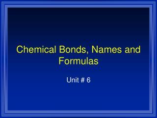Chemical Bonds, Names and Formulas