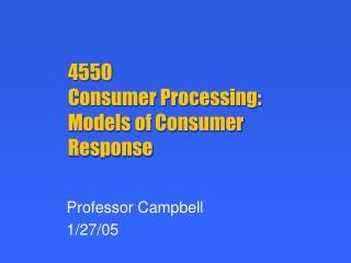 4550 Consumer Processing: Models of Consumer Response