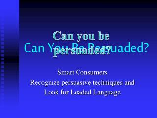 Can You Be Persuaded?