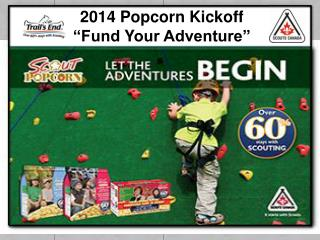 2014 Popcorn Kickoff �Fund  Y our Adventure�