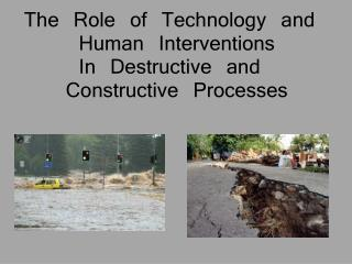 The Role of Technology  and  Human Interventions In  Destructive  and  Constructive Processes