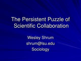 The Persistent Puzzle of  Scientific Collaboration