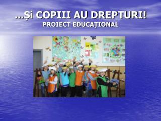 ...Și COPIII AU DREPTURI!  PROIECT EDUCAȚIONAL