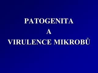 PATOGENITA  A  VIRULENCE MIKROBŮ