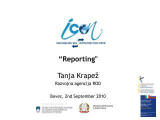 """""""Reporting""""  Tanja Krapež Razvojna agencija ROD Bovec, 2nd September 2010"""