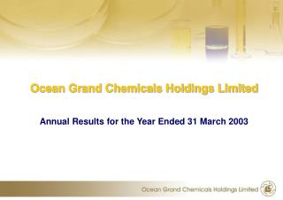 Ocean Grand Chemicals Holdings Limited Annual Results for the Year Ended 31 March 2003