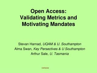 Open Access: Validating Metrics and Motivating Mandates