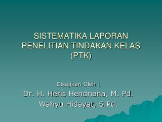 SISTEMATIKA LAPORAN PENELITIAN TINDAKAN KELAS (PTK)