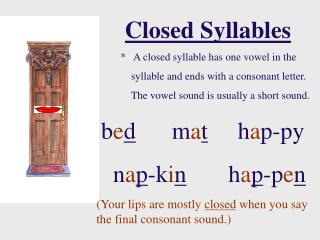 Closed Syllables               *   A closed syllable has one vowel in the