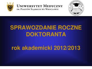 SPRAWOZDANIE ROCZNE DOKTORANTA rok akademicki 2012/2013