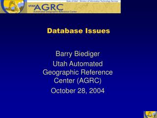 Barry Biediger Utah Automated Geographic Reference Center AGRC October 28, 2004