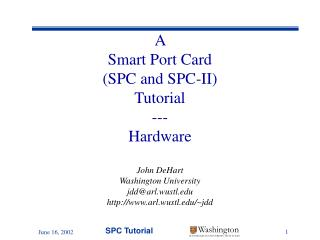 A  Smart Port Card  (SPC and SPC-II) Tutorial --- Hardware John DeHart Washington University