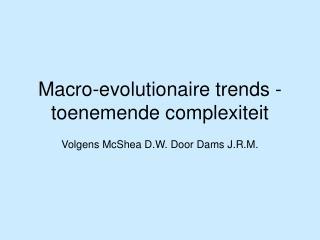Macro-evolutionaire trends - toenemende complexiteit