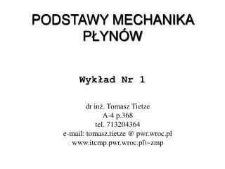 dr inż. Tomasz Tietze A-4 p.368 tel. 713204364 e-mail: tomasz.tietze @ pwr.wroc.pl