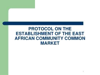 PROTOCOL ON THE ESTABLISHMENT OF THE EAST AFRICAN COMMUNITY COMMON MARKET