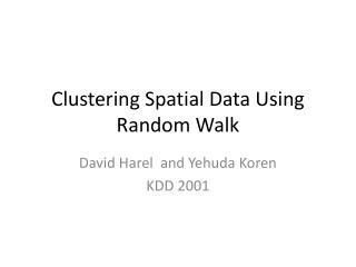 Clustering Spatial Data Using Random Walk