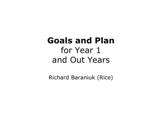 Goals and Plan for Year 1  and Out Years Richard Baraniuk (Rice)