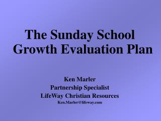 The Sunday School Growth Evaluation Plan Ken Marler Partnership Specialist