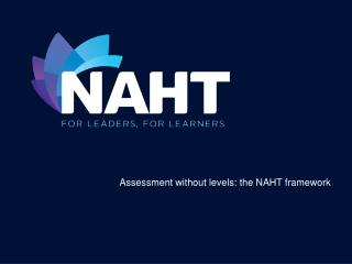 Assessment without levels: the NAHT framework