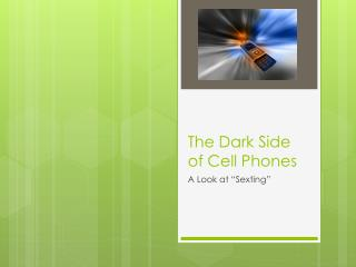 The Dark Side of Cell Phones