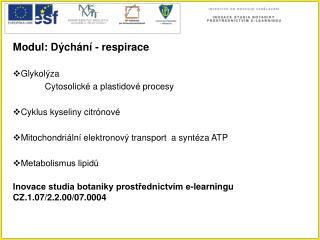 Modul: Dýchání - respirace Glykolýza Cytosolické a plastidové procesy Cyklus kyseliny citrónové