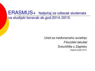 ERASMUS + Natječaj za odlazak studenata na studijski boravak ak.god.201 4 ./201 5 .