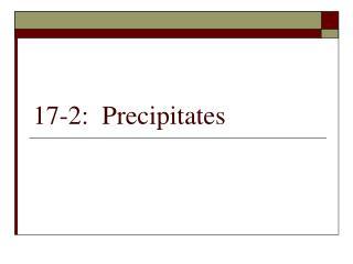 17-2:  Precipitates
