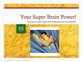 Your Super Brain Power!