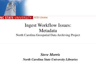 Ingest Workflow Issues: Metadata North Carolina Geospatial Data Archiving Project