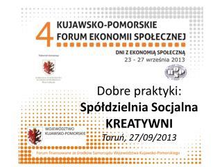 Dobre praktyki: Spółdzielnia Socjalna KREATYWNI Toruń,  27 /09/2013