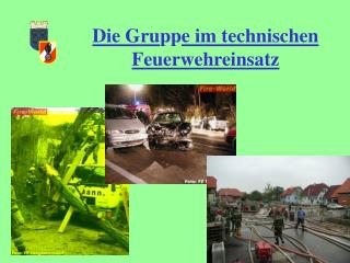 Die Gru pp e im technischen Feuerwehreinsatz