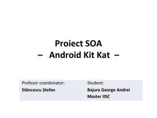 Proiect SOA �   Android Kit Kat  �