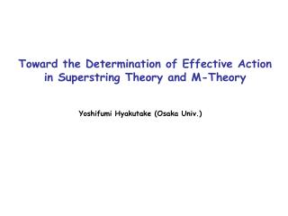 Toward the Determination of Effective Action in Superstring Theory and M-Theory