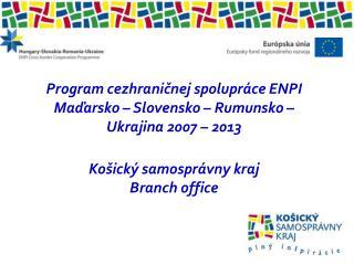 Program cezhraničnej spolupráce ENPI Maďarsko – Slovensko – Rumunsko – Ukrajina 2007 – 2013