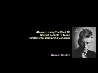 eBeckett: Using The Work Of  Samuel Beckett To Teach  Fundamental Computing Concepts