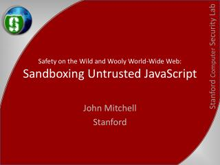Safety on the Wild and Wooly World-Wide Web: Sandboxing Untrusted JavaScript