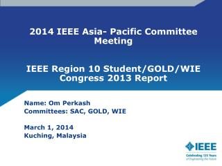2014 IEEE Asia- Pacific Committee Meeting IEEE Region 10 Student/GOLD/WIE Congress 2013 Report
