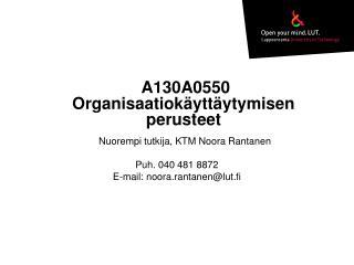 A130A0550 Organisaatiokäyttäytymisen perusteet   Nuorempi tutkija, KTM Noora Rantanen
