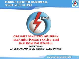 ORGANİZE SANAYİ BÖLGELERİNİN   ELEKTRİK PİYASASI FAALİYETLERİ 30-31 EKİM 2009 İSTANBUL