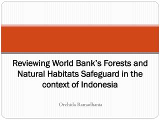 Reviewing World Bank's Forests and Natural Habitats Safeguard in the context of Indonesia