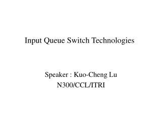 Input Queue Switch Technologies