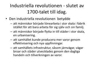 Industriella revolutionen - slutet av 1700-talet till idag.