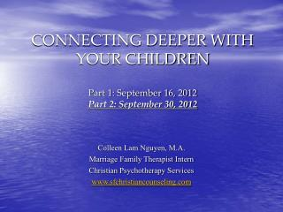 CONNECTING DEEPER WITH YOUR CHILDREN Part 1: September 16, 2012 Part 2: September 30, 2012