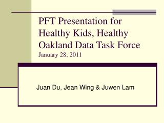 PFT Presentation for  Healthy Kids, Healthy Oakland Data Task Force  January 28, 2011